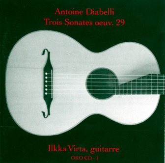 Ilkka Virta: Anton Diabelli, Three Sonatas for Guitar Solo op. 29 [OKO CD-1]