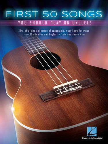 First 50 songs you should play on ukulele - Hal Leonard